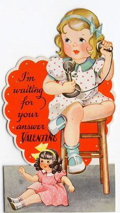 "Valentine girl with telephone and doll. The imagery reminds me of the Irving Berlin song, ""All Alone (by the Telephone)."""