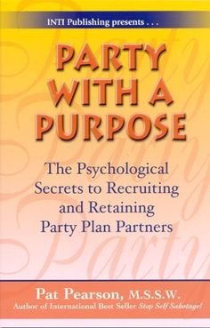 Party with a Purpose: The Psychological Secrets to Recruiting and Retaining Party Plan Partners by Pat Pearson. $16.95