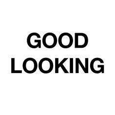 Look good, good looking #justsayin #quotes