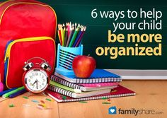 """6 ways to help your child be more organized by Robyn Carr - """"1) Everything in its place 2) Include your child in the planning and implementing 3) Focus on one thing at a time..."""""""