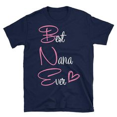 Womens Best Nana Ever Funny Unisex T-Shirt Gift Worlds Best