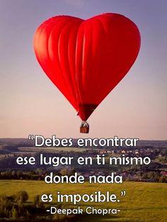 Debes encontrar ese lugar en ti mismo donde nada es imposible. #Frases #Pensamientos #Quotes #DeepakChopra #Sertumismo
