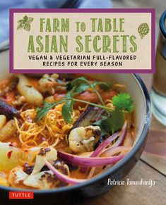 Farm to Table Asian Secrets : Vegan and Vegetarian Full Flavored Recipes for Every Season by Patricia Tanumihardja and Tuttle Tuttle Publishing Paperback) for sale online Easy Salad Recipes, Asian Recipes, Great Recipes, Beef Recipes, Soup Recipes, Dinner Recipes, Thai Cooking, Asian Cooking, Japanese Vegetarian Recipes