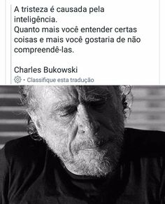 Charles Bukowski, Real Quotes, Mood Quotes, Shakespeare Frases, Anime Meme Face, Sad Wallpaper, Memes Status, I Need To Know, Truth Hurts