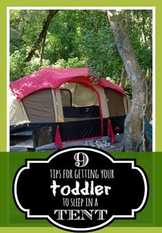 """9 tips for getting your toddler to sleep in a tent - since our first try didn't go so well (""""at our house, we sleep in BEDS!"""")"""