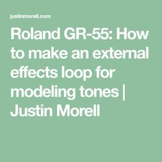 Roland GR-55: How to make an external effects loop for modeling tones | Justin Morell