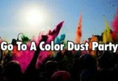 Go to a color dust party