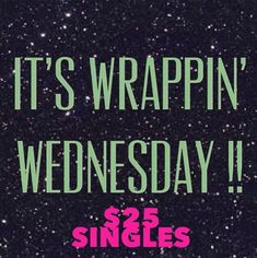 It's Wrapping Wednesday, who wants one.    Text or call me 240-547-9210