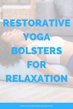Restorative yoga bolsters for relaxation. Here you will find the ideal props to help you on your relaxing journey.  restorative yoga poses,  restorative yoga props, bolster pillow, yoga block, yoga gifts ideas, #yoga #restorativeyoga #bolsters #yogaposes