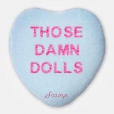 those damn dolls  #scampbyollomatic #scamp #ollomatic #candyhearts #valleyofthedolls