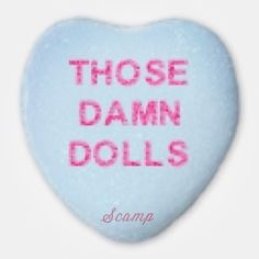 those damn dolls  #scampbyollomatic #scamp #ollomatic #candyhearts #valleyofthedolls