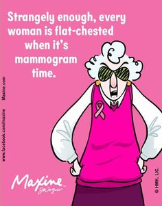 Strangely enough, every woman is flat-chested when it's mammogram time.
