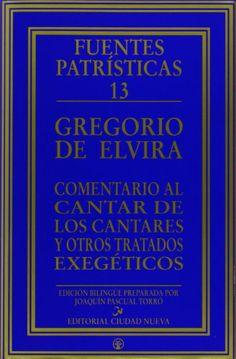Comentario al Cantar de los Cantares ; y otros tratados exegéticos / Gregorio de Elvira ; introducción, traducción y notas de Joaquín Pascual Torró - Madrid : Ciudad Nueva, 2000