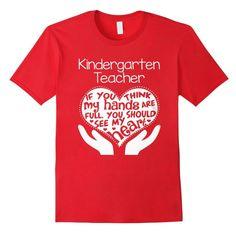 If You Think My Hands Are Full You Should See My Heart Kindergarten shirt - 10 Teacher Shirts Every Kindergarten Teacher Wants