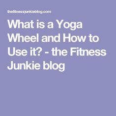 What is a Yoga Wheel and How to Use it? - the Fitness Junkie blog