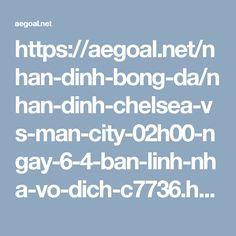 https://aegoal.net/nhan-dinh-bong-da/nhan-dinh-chelsea-vs-man-city-02h00-ngay-6-4-ban-linh-nha-vo-dich-c7736.html