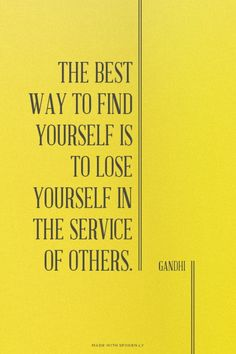 The best way to find yourself is to lose yourself in the service of others.  - Gandhi | Marianne made this with Spoken.ly
