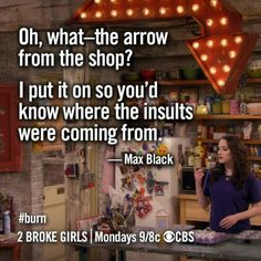 The arrow from the shop? ~ 2 Broke Girls Quotes