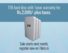 Sale start at next month.External hard disc, storage device, 1TB hard disc any one who want to buy visit this website  http://www.7dots.in/