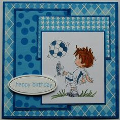 handmade birthday card ... blue patterned papers in matted layers ... Lili of the Valley image ... little guy kicking a soccer ball ... great card!