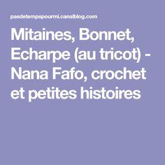 Mitaines, Bonnet, Echarpe (au tricot) - Nana Fafo, crochet et petites histoires