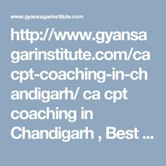 http://www.gyansagarinstitute.com/cacpt-coaching-in-chandigarh/ ca cpt coaching in Chandigarh , Best ca cpt coaching in Chandigarh , ca cpt coaching institute in Chandigarh,best ca cpt exam coaching in Chandigarh