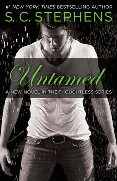 Cover Reveal: Untamed (Thoughtless #4) by S.C. Stephens  -On sale November 5th 2015 by Forever -#1 New York Times bestselling author S.C. Stephens brings us the next book in her Thoughtless series!   Griffin Hancock is tired of being stuck behind Kellan Kyle's spotlight. He's the best, the main event, and everyone should know it. He has Anna, and his beautiful daughter Gibson, to hell with the rest of them. A new venture presents itself, and Griffin decides this is his chance.