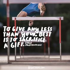 """To give any less than your best is to sacrifice a gift."" - Steve Prefontaine"