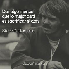 Dar algo menos que lo mejor de ti es sacificar el don - Steve Prefontaine #frases #frase #quote #quotes