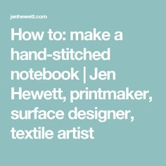 How to: make a hand-stitched notebook | Jen Hewett, printmaker, surface designer, textile artist