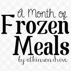 A Month of Frozen Make-Ahead Meals (including recipes, instructions, and a shopping list)! | Atkinson Drive frozen meals recipes, frozen crockpot meals, frozen dinner recipes, frozen dinner meals, frozen meals for a month, frozen meal recipes, frozen make ahead meals, frozen meals crockpot, freezer meal
