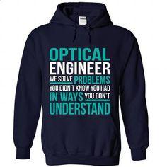 OPTICAL-ENGINEER - Solve problem - #tee trinken #sweater coat. GET YOURS => https://www.sunfrog.com/No-Category/OPTICAL-ENGINEER--Solve-problem-8677-NavyBlue-Hoodie.html?68278