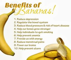 Benefits of Bananas! Reduce depression Regulate the bowel system Reduce blood pressure & risk of heart disease Help our bones grow stronger Help individuals to quit smoking Help prevent anemia Provides us with energy Reduce menstrual pains Power our brains Help prevent ulcers  #Dentist