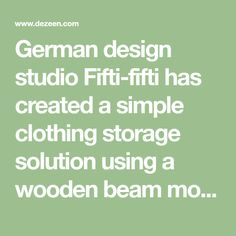 German design studio Fifti-fifti has created a simple clothing storage solution using a wooden beam mounted on brackets made from springs.