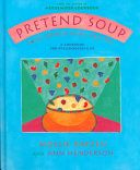 Pretend soup and other real recipes : a cookbook for preschoolers & up / by Mollie Katzen and Ann Henderson