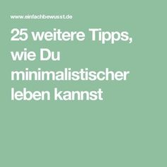 25 weitere Tipps, wie Du minimalistischer leben kannst