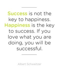 #Happiness is the key to success.
