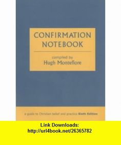 Confirmation Notebook - A Guide to Christian Belief and Practice (Sixth Edition) (9780281055210) Hugh Montefiore , ISBN-10: 0281055211  , ISBN-13: 978-0281055210 ,  , tutorials , pdf , ebook , torrent , downloads , rapidshare , filesonic , hotfile , megaupload , fileserve