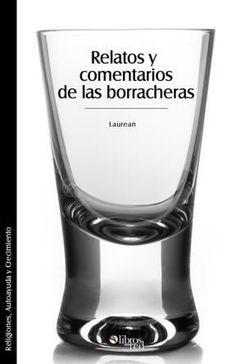 RELATOS Y COMENTARIOS DE LAS BORRACHERAS - Laurean - Religiones, Autoayuda y Crecimiento