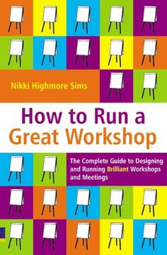 How to Run a Great Workshop: The Complete Guide to Designing and Running Brilliant Workshops and Meetings von Nikki Highmore Sims http://www.amazon.de/dp/0273707876/ref=cm_sw_r_pi_dp_KHRCvb001RM42