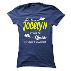 its a JOCELYN Thing You Wouldnt Understand ! - T Shirt, - #hoodie refashion #sweatshirt you can actually buy. BUY NOW => https://www.sunfrog.com/Names/its-a-JOCELYN-Thing-You-Wouldnt-Understand--T-Shirt-Hoodie-Hoodies-YearName-Birthday-32933652-Ladies.html?68278