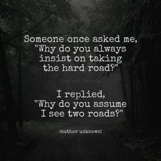 Don't assume I see two roads to choose from