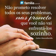 Mensagem de amor - Nao prometo resolver todos os seus problemas mas prometo que voce nao vai enfrentalos sozinho