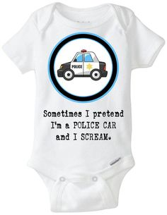 "Police Man / Police Officer Baby Gift: Gerber Onesie brand body suit - ""Sometimes I pretend I'm a Police Car and I Scream"" - Funny Baby Gift..."