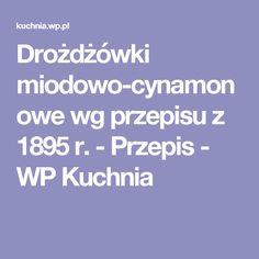 Drożdżówki miodowo-cynamonowe wg przepisu z 1895 r. - Przepis - WP Kuchnia