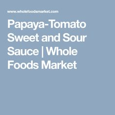 Recipe: Papaya-Tomato Sweet and Sour Sauce Vegan Gluten Free, Vegan Vegetarian, Tinned Tomatoes, Dried Apricots, Spicy Sauce, Whole Foods Market, Rice Vinegar, Roasted Vegetables, Whole Food Recipes
