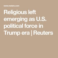 Religious left emerging as U.S. political force in Trump era  | Reuters