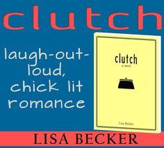 CLUTCH: A Novel by Lisa Becker