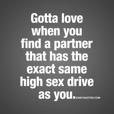 Gotta love when you find a partner that has the exact same high sex drive as you. ❤️ It can be tough to find someone that is on the same level as you when it comes to the need and desires for having sex. And it's just really hard to find a partner that has the exact same sex drive as you. But when you do.. Oh my. ❤️ www.kinkyquotes.com for all our quotes about love, sex and relationships!