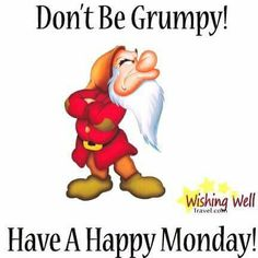 Disney - Don't be Grumpy! Have a Happy Monday! Good Day Quotes, Good Morning Quotes, Cute Quotes, Funny Quotes, Funny Pics, Funny Pictures, Funny Memes, Monday Memes, Monday Quotes